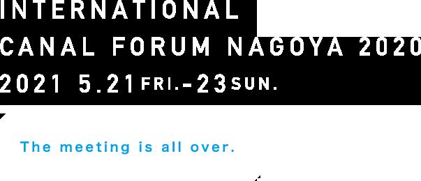 INTERNATIONAL CANAL FORUM NAGOYA 2020 | 2021.5.21(FRI)-5.23(SUM)